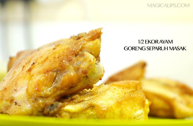 Goreng ayam separuh masak. Jangan terlalu garing.